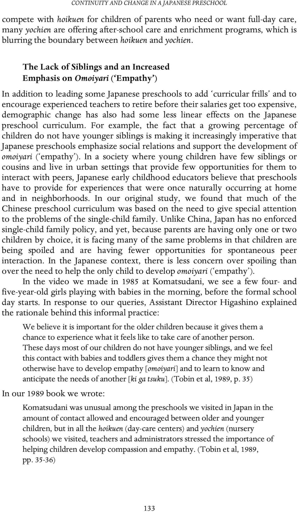 The Lack of Siblings and an Increased Emphasis on Omoiyari ( Empathy ) In addition to leading some Japanese preschools to add curricular frills and to encourage experienced teachers to retire before