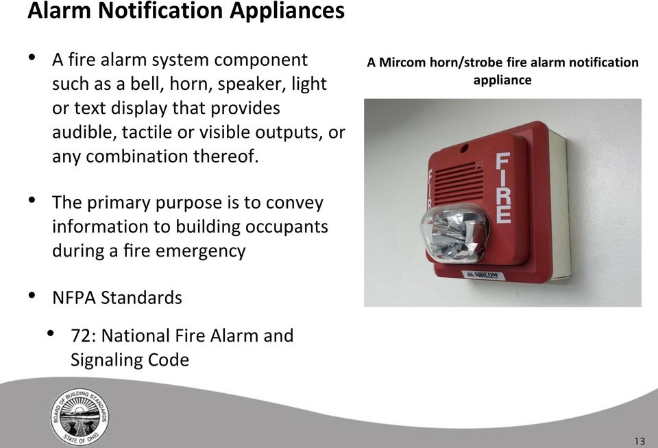 A Mircom horn/strobe fire alarm notification appliance The primary purpose is to convey information