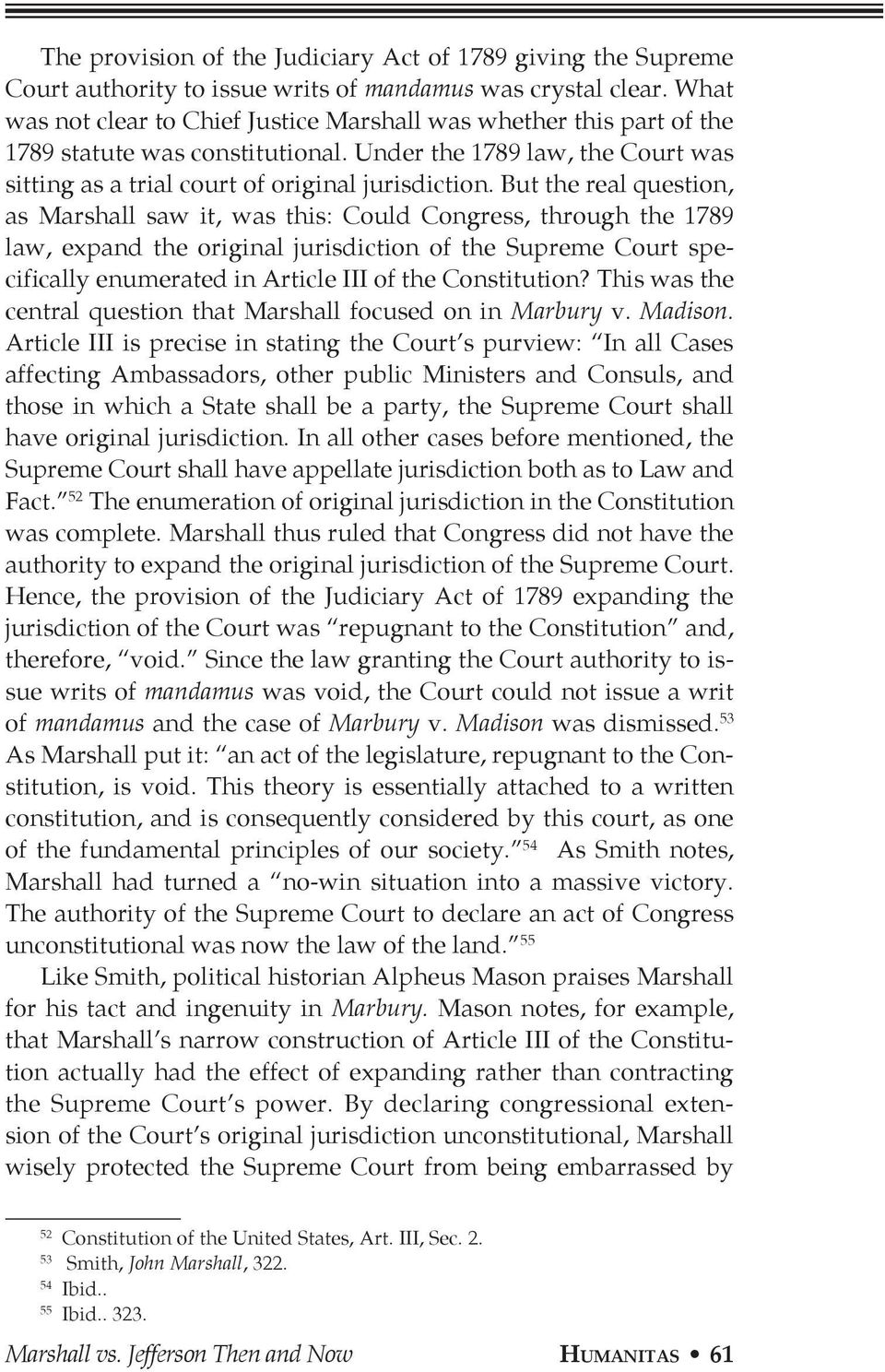 But the real question, as Marshall saw it, was this: Could Congress, through the 1789 law, expand the original jurisdiction of the Supreme Court specifically enumerated in Article III of the