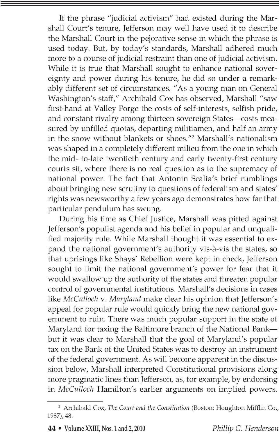 While it is true that Marshall sought to enhance national sovereignty and power during his tenure, he did so under a remarkably different set of circumstances.
