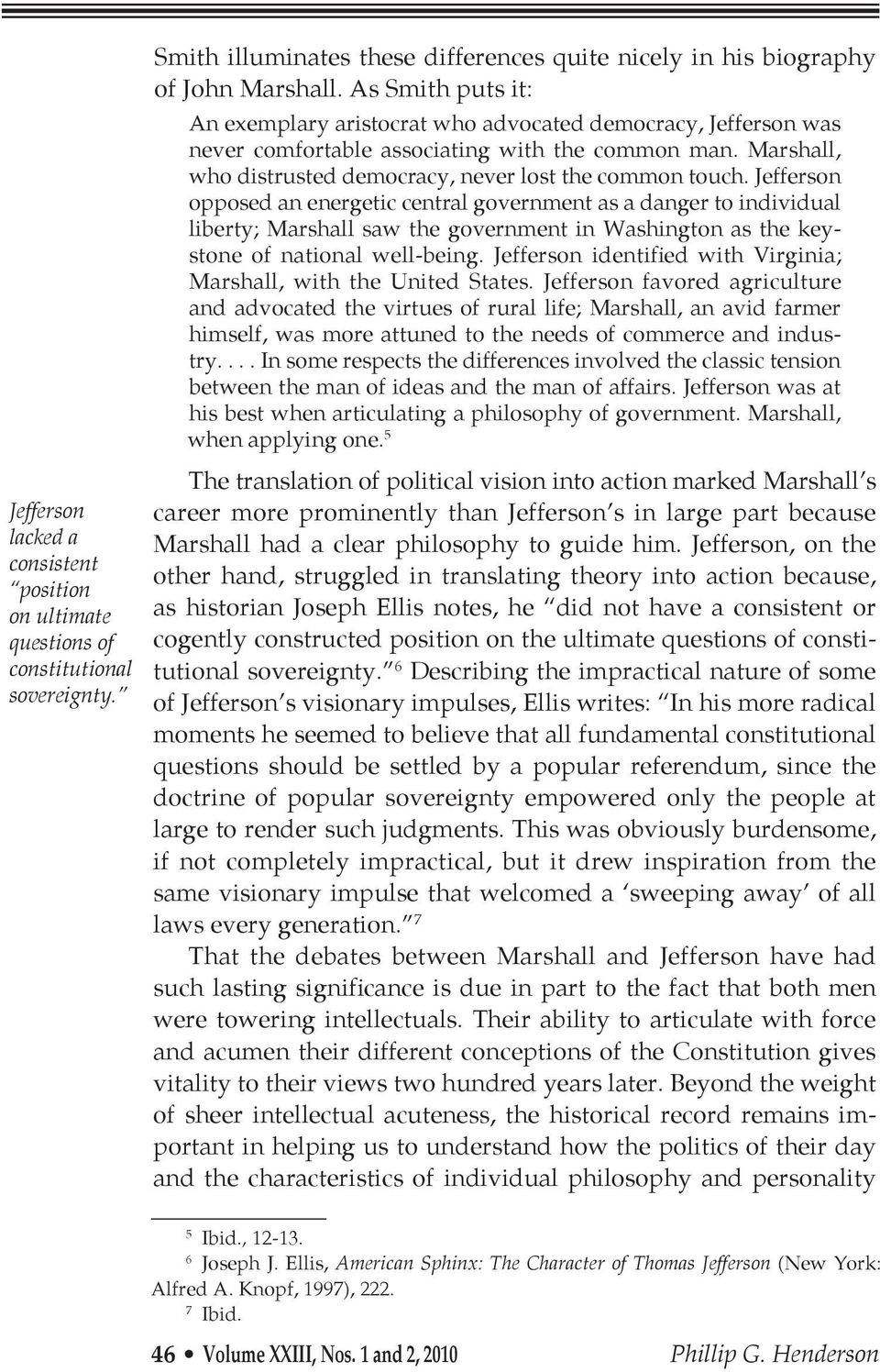Jefferson opposed an energetic central government as a danger to individual liberty; Marshall saw the government in Washington as the keystone of national well-being.
