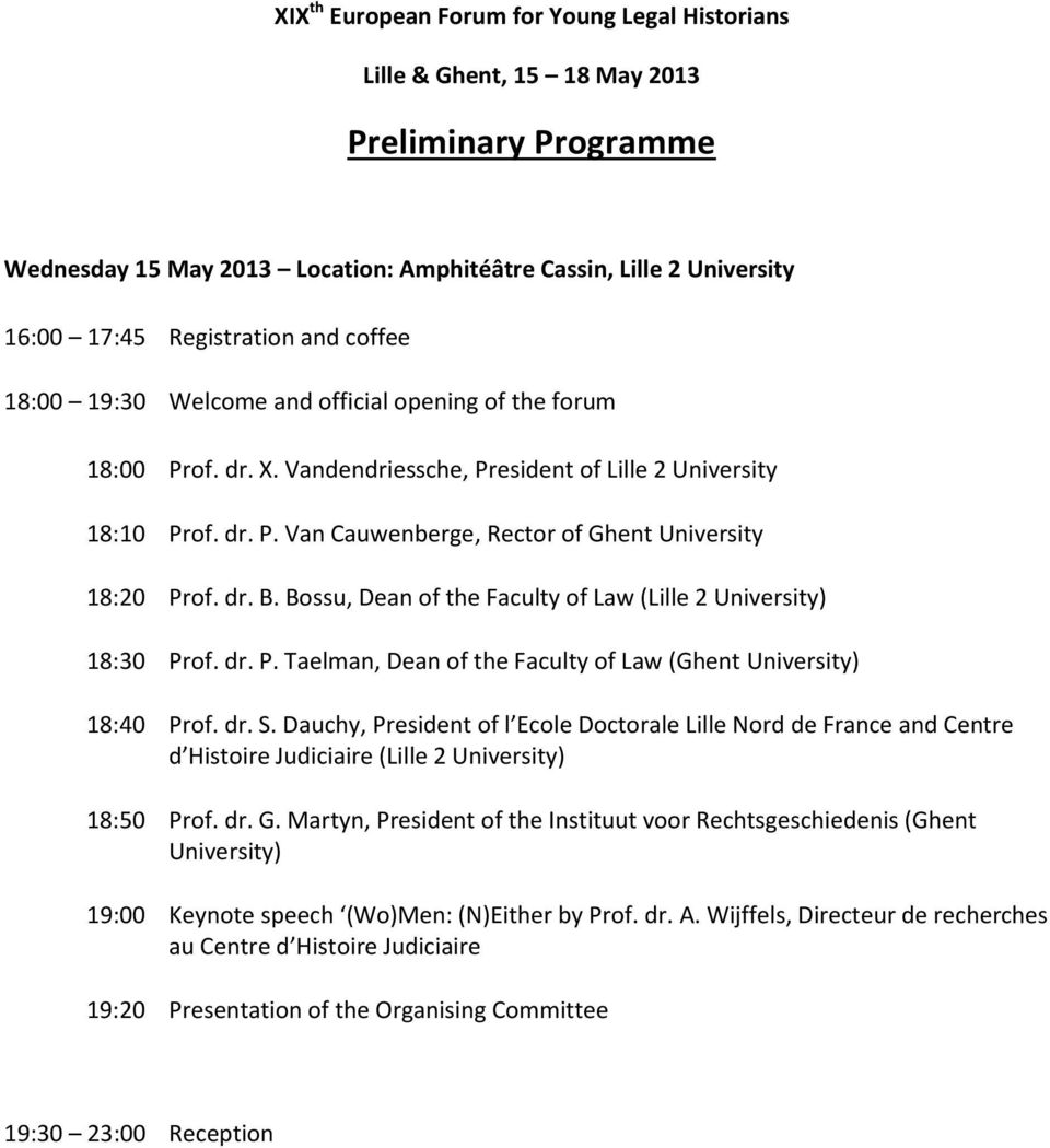 dr. B. Bossu, Dean of the Faculty of Law (Lille 2 University) 18:30 Prof. dr. P. Taelman, Dean of the Faculty of Law (Ghent University) 18:40 Prof. dr. S.