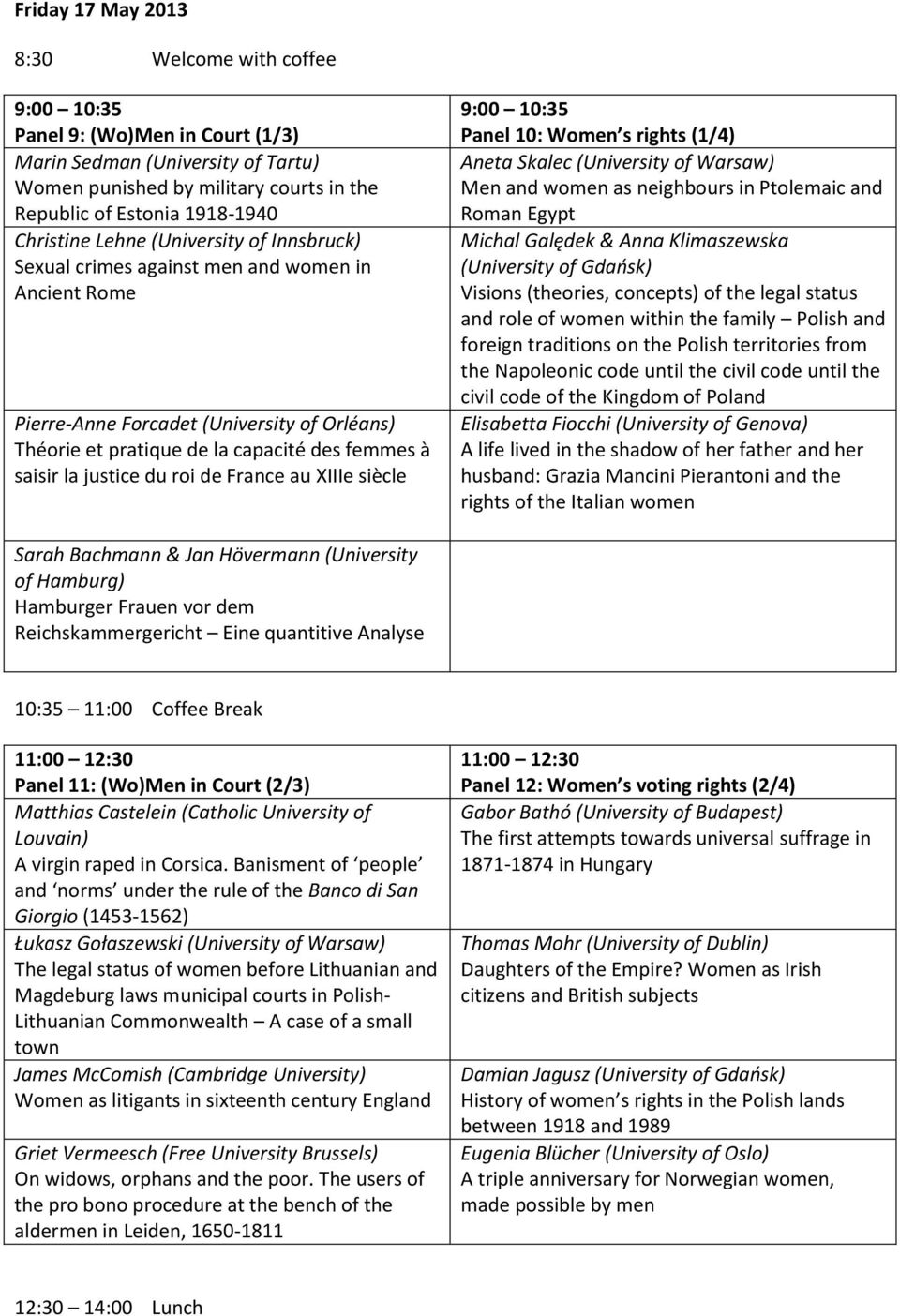justice du roi de France au XIIIe siècle 9:00 10:35 Panel 10: Women s rights (1/4) Aneta Skalec (University of Warsaw) Men and women as neighbours in Ptolemaic and Roman Egypt Michal Galędek & Anna