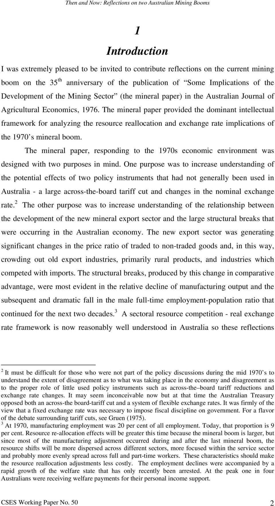 The mineral paper provided the dominant intellectual framework for analyzing the resource reallocation and exchange rate implications of the 1970 s mineral boom.