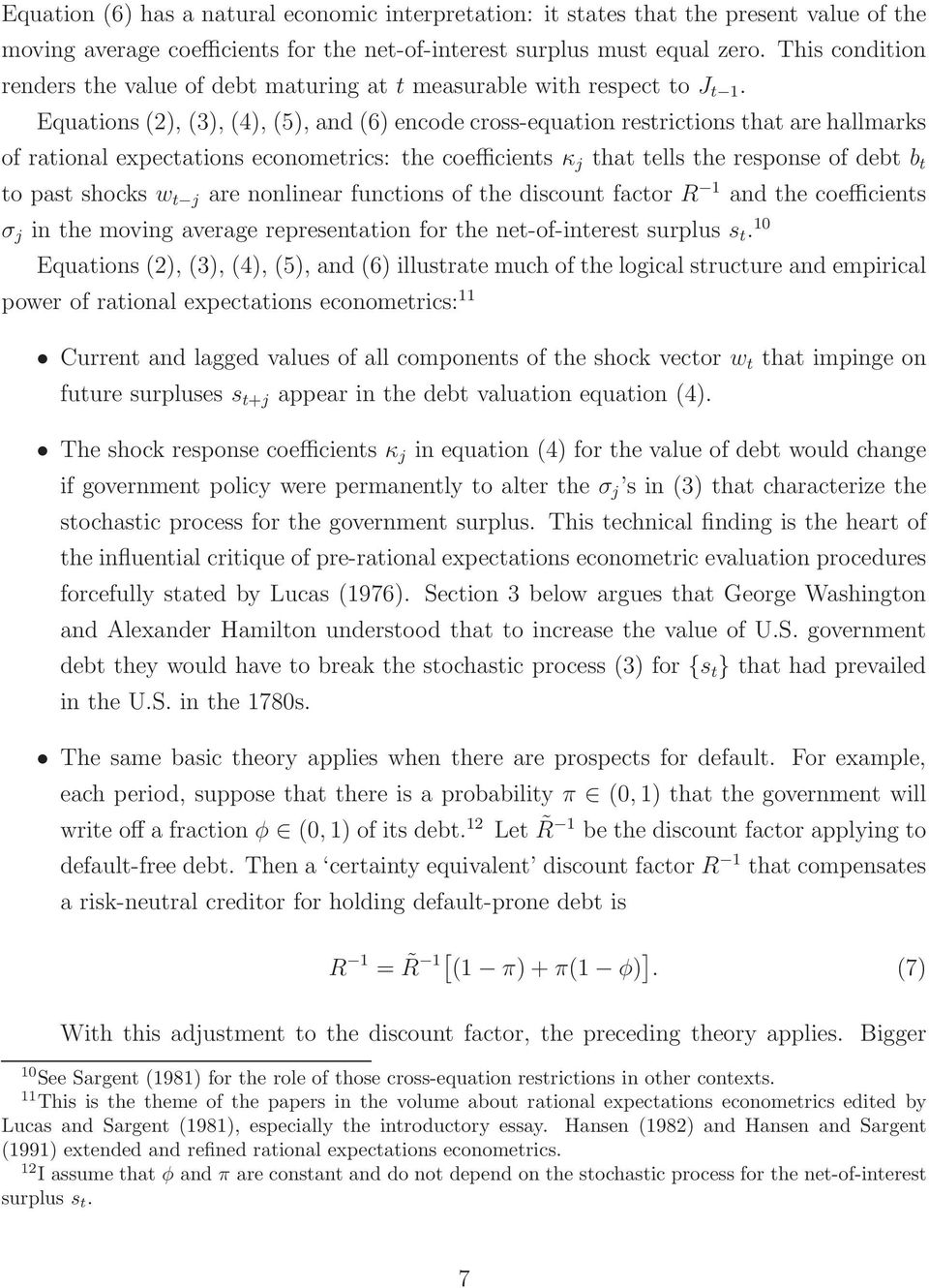 Equations(2), (3), (4), (5), and(6) encode cross-equation restrictions that are hallmarks of rational expectations econometrics: the coefficients κ j that tells the response of debt b t to past