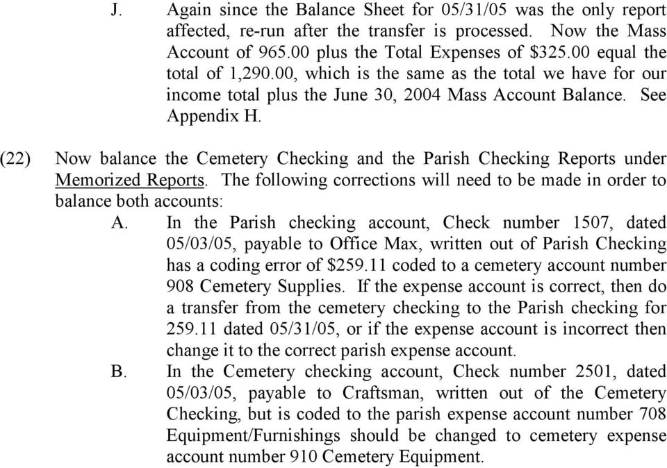 (22) Now balance the Cemetery Checking and the Parish Checking Reports under Memorized Reports. The following corrections will need to be made in order to balance both accounts: A.