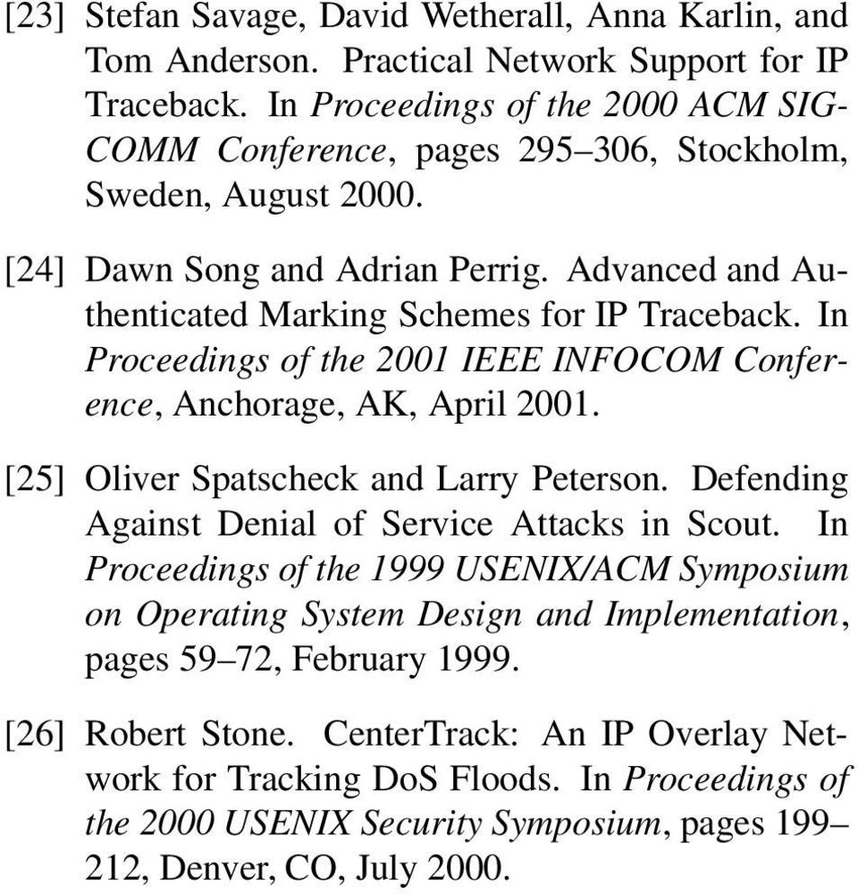 In Proceedings of the 2001 IEEE INFOCOM Conference, Anchorage, AK, April 2001. [25] Oliver Spatscheck and Larry Peterson. Defending Against Denial of Service Attacks in Scout.