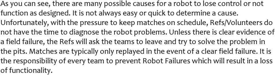 Unfortunately, with the pressure to keep matches on schedule, Refs/Volunteers do not have the time to diagnose the robot problems.