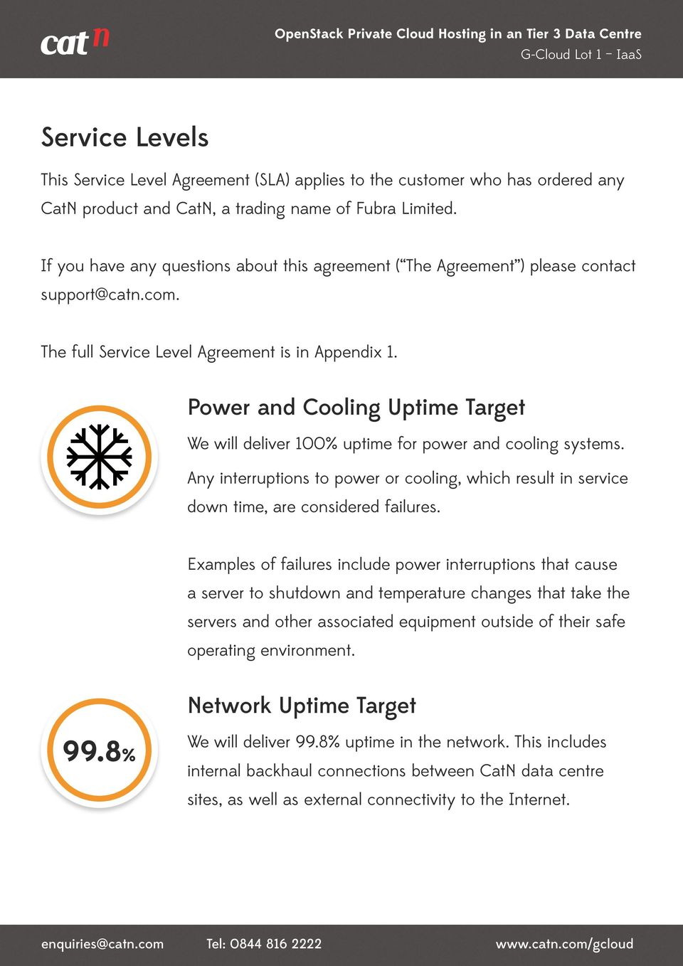 Power and Cooling Uptime Target We will deliver 100% uptime for power and cooling systems. Any interruptions to power or cooling, which result in service down time, are considered failures.