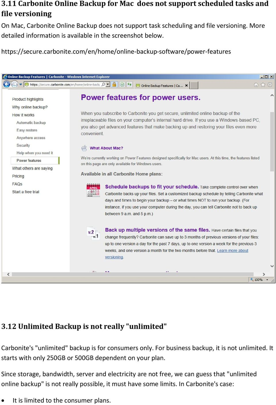 "12 Unlimited Backup is not really ""unlimited"" Carbonite's ""unlimited"" backup is for consumers only. For business backup, it is not unlimited."