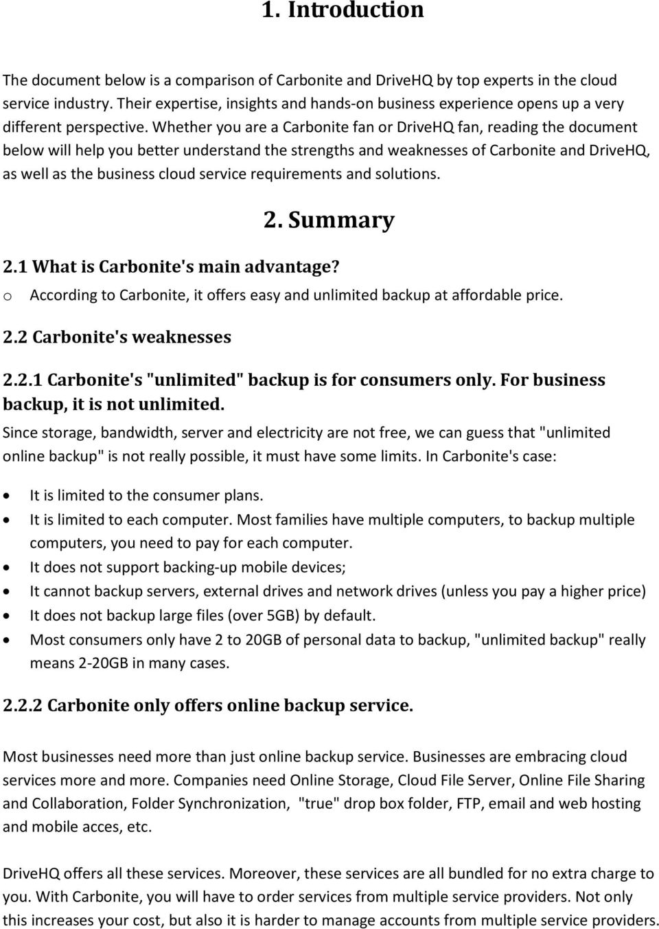 Whether you are a Carbonite fan or DriveHQ fan, reading the document below will help you better understand the strengths and weaknesses of Carbonite and DriveHQ, as well as the business cloud service