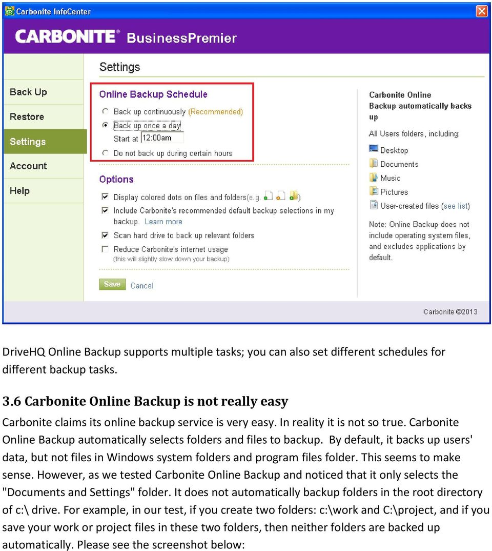 Carbonite Online Backup automatically selects folders and files to backup. By default, it backs up users' data, but not files in Windows system folders and program files folder.