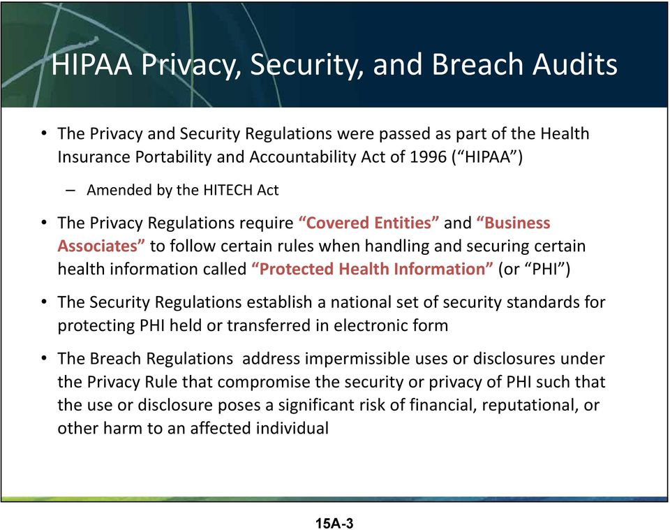 ) The Security Regulations establish a national set of security standards for protecting PHI held or transferred in electronic form The Breach Regulations address impermissible uses or disclosures