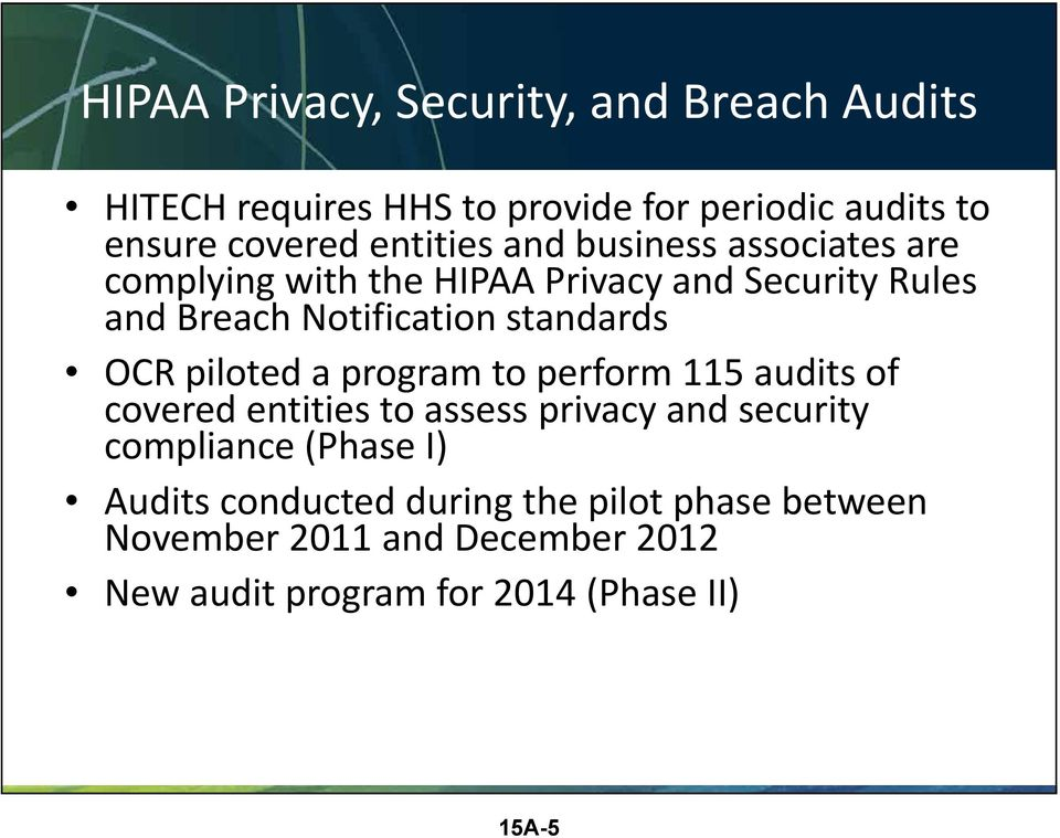 standards OCR piloted a program to perform 115 audits of covered entities to assess privacy and security compliance