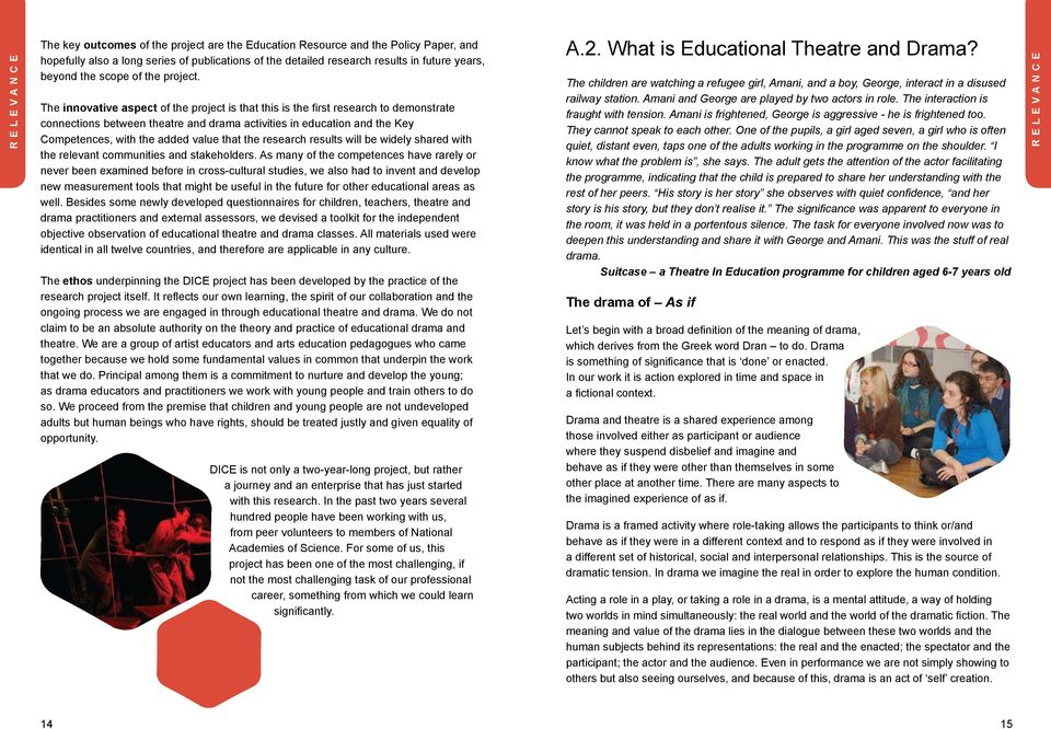 The innovative aspect of the project is that this is the first research to demonstrate connections between theatre and drama activities in education and the Key Competences, with the added value that