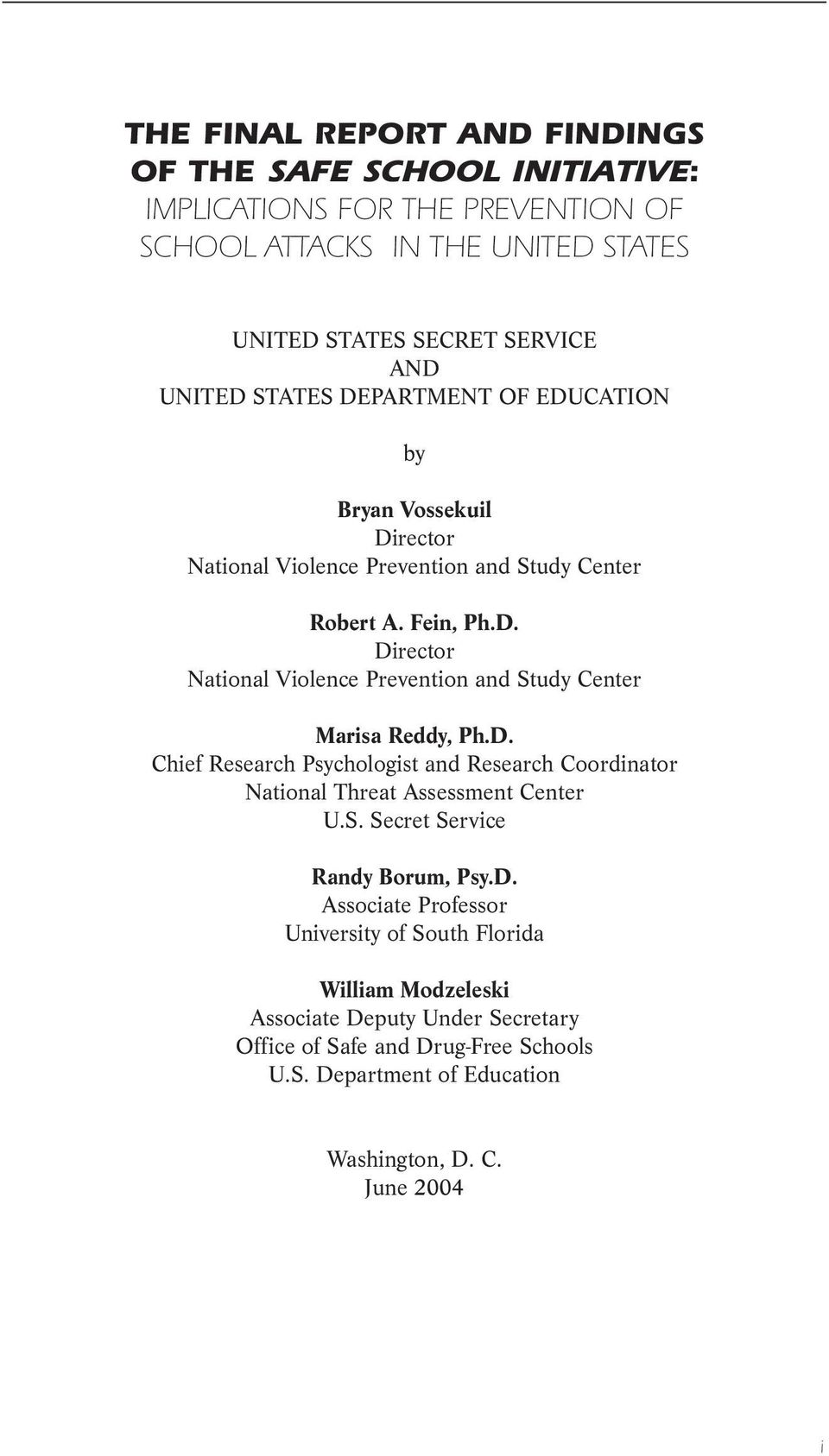 D. Chief Research Psychologist and Research Coordinator National Threat Assessment Center U.S. Secret Service Randy Borum, Psy.D. Associate Professor University of South Florida William Modzeleski Associate Deputy Under Secretary Office of Safe and Drug-Free Schools U.
