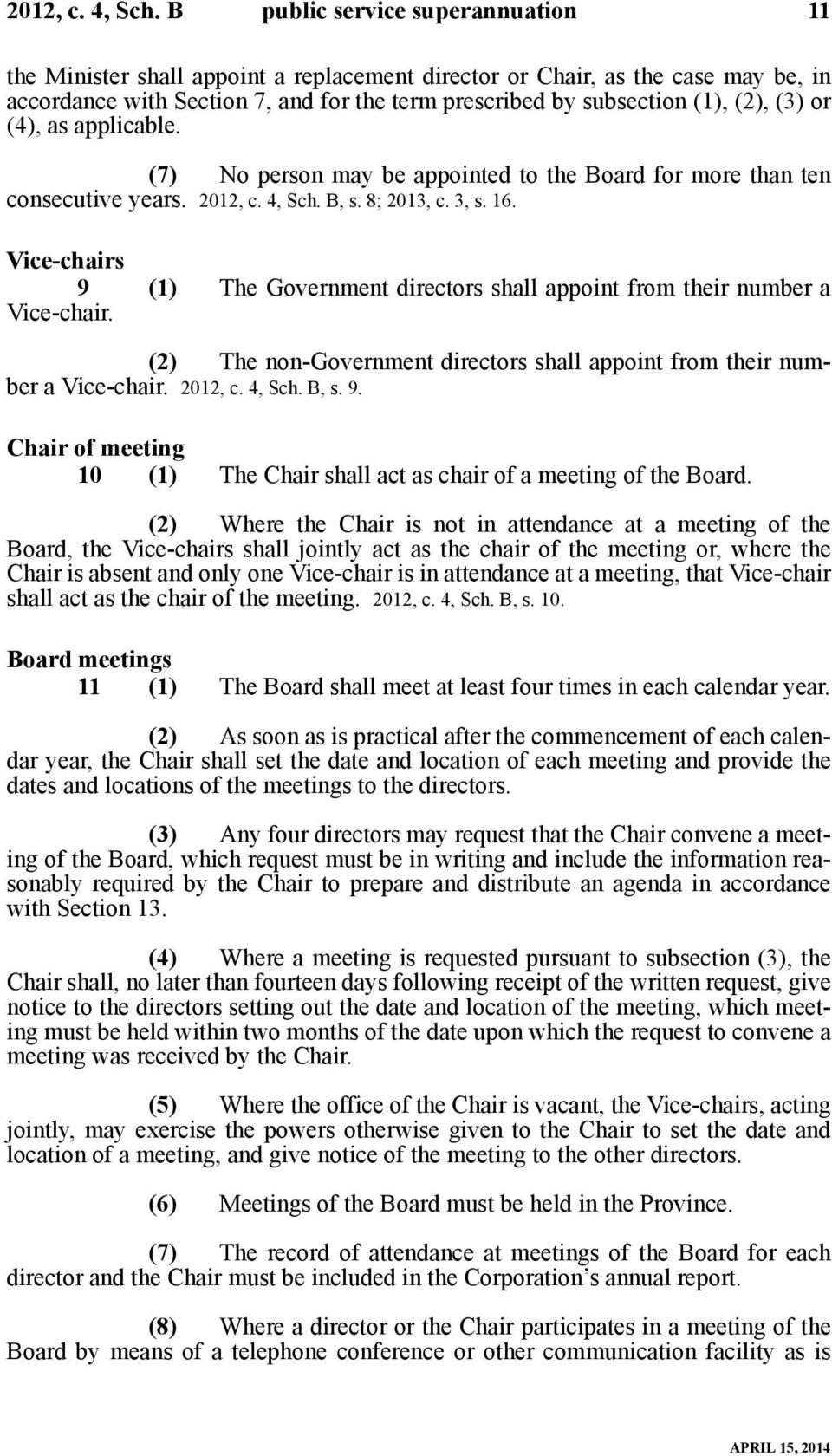 (3) or (4), as applicable. (7) No person may be appointed to the Board for more than ten consecutive years.  B, s. 8; 2013, c. 3, s. 16.