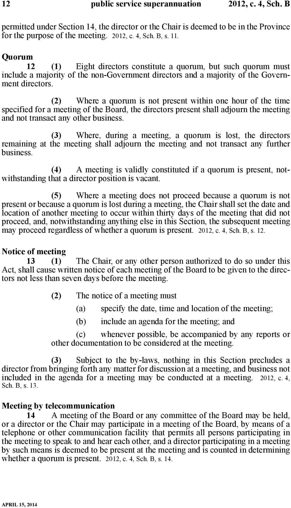 (2) Where a quorum is not present within one hour of the time specified for a meeting of the Board, the directors present shall adjourn the meeting and not transact any other business.