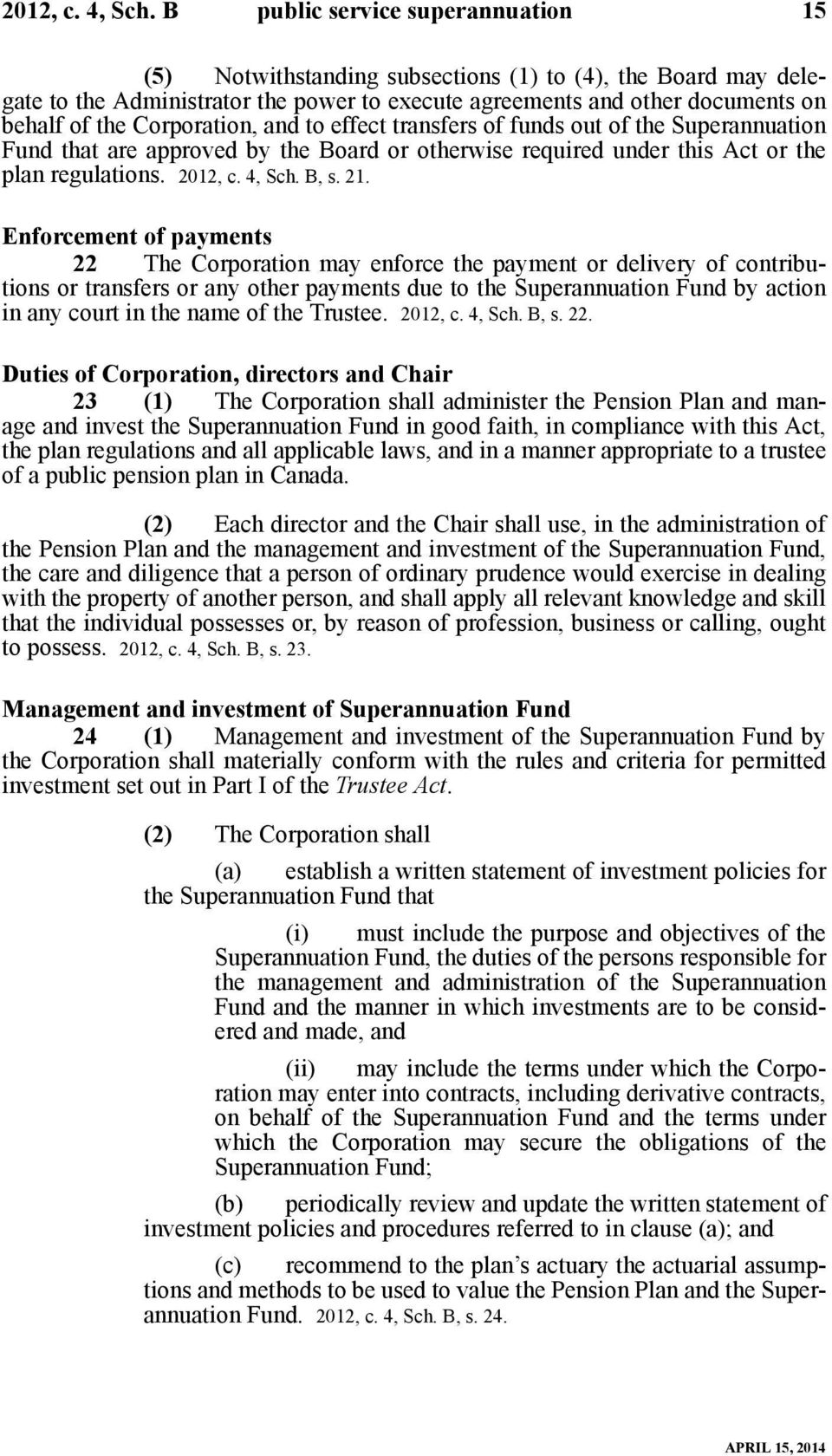 Corporation, and to effect transfers of funds out of the Superannuation Fund that are approved by the Board or otherwise required under this Act or the plan regulations.  B, s. 21.