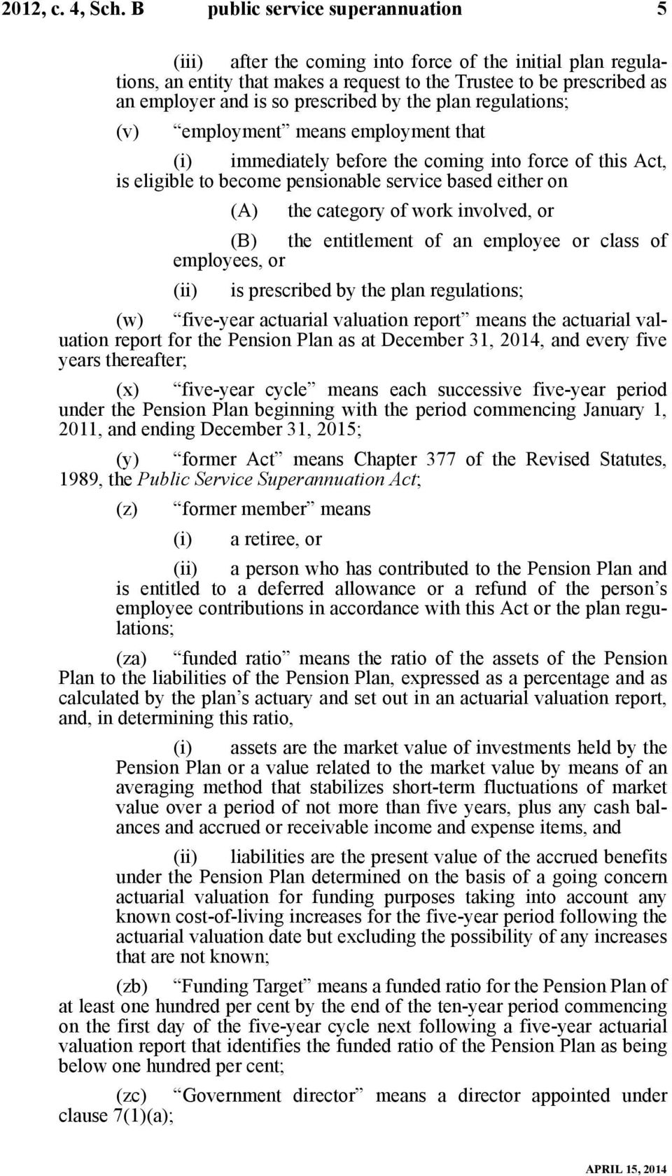 by the plan regulations; (v) employment means employment that (i) immediately before the coming into force of this Act, is eligible to become pensionable service based either on (A) the category of