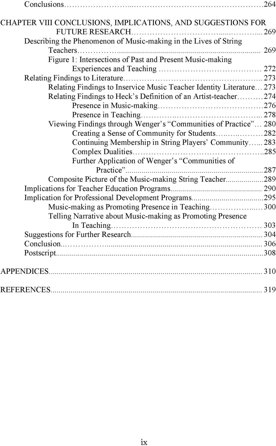 . 273 Relating Findings to Inservice Music Teacher Identity Literature 273 Relating Findings to Heck s Definition of an Artist-teacher. 274 Presence in Music-making. 276 Presence in Teaching.