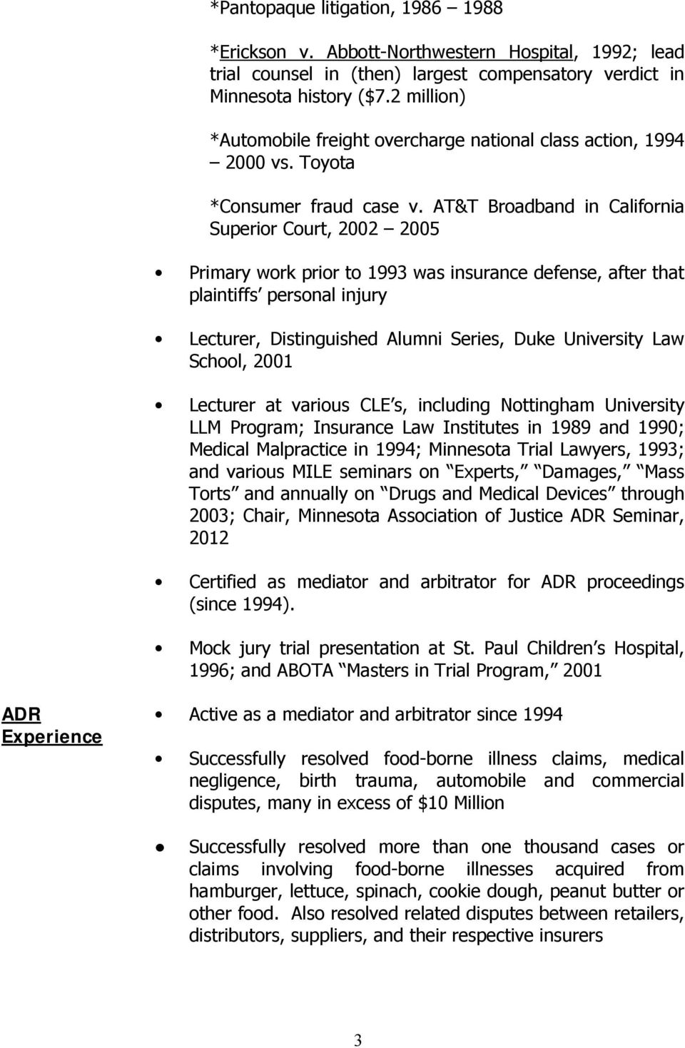 AT&T Broadband in California Superior Court, 2002 2005 Primary work prior to 1993 was insurance defense, after that plaintiffs personal injury Lecturer, Distinguished Alumni Series, Duke University