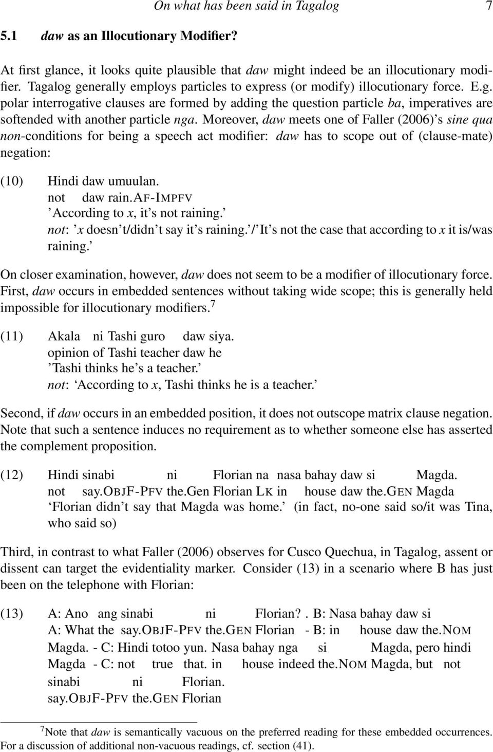 Moreover, daw meets one of Faller (2006) s sine qua non-conditions for being a speech act modifier: daw has to scope out of (clause-mate) negation: (10) Hindi daw not daw umuulan. rain.