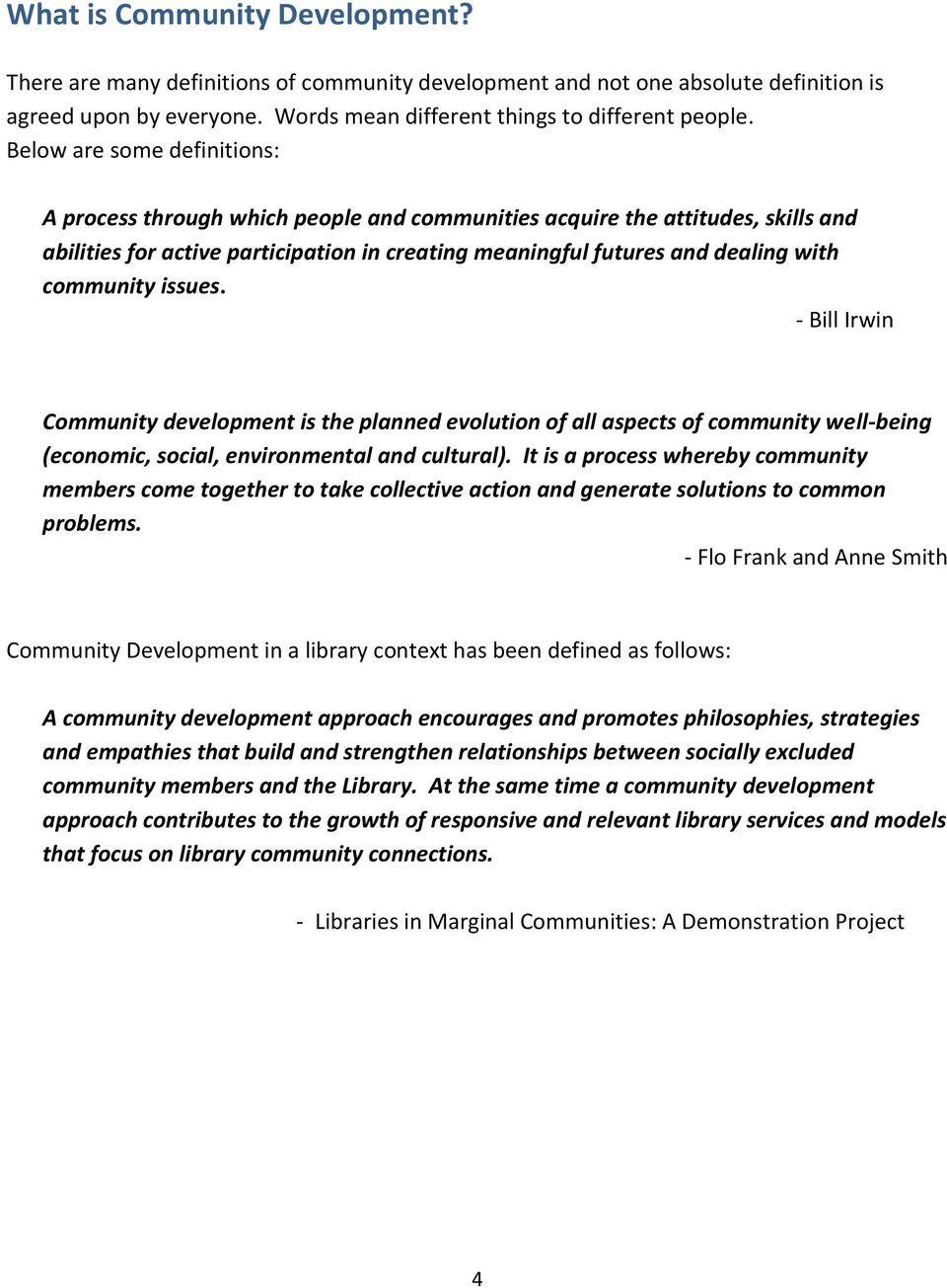 community issues. - Bill Irwin Community development is the planned evolution of all aspects of community well-being (economic, social, environmental and cultural).