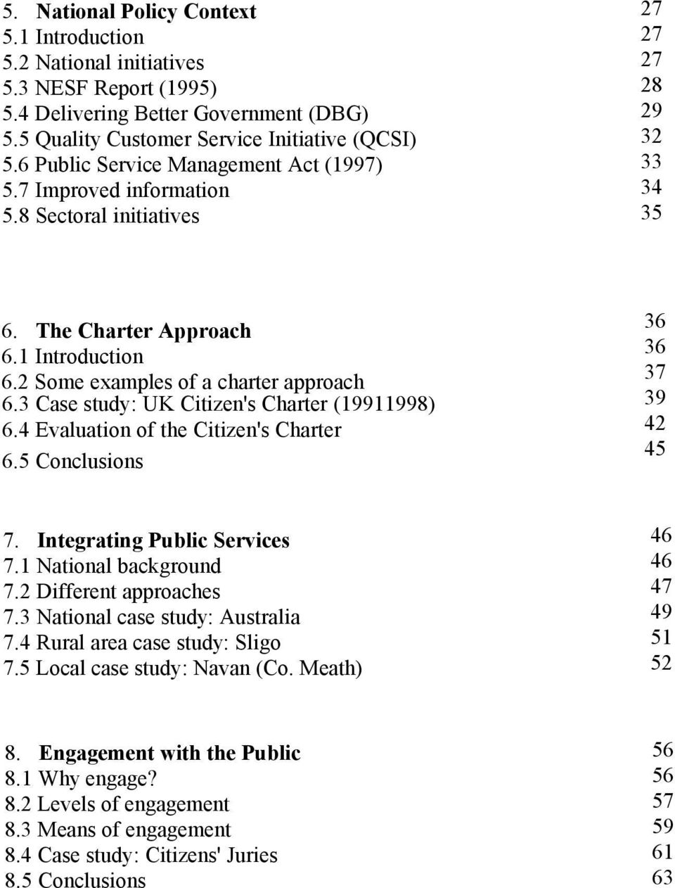 3 Case study: UK Citizen's Charter (19911998) 6.4 Evaluation of the Citizen's Charter 6.5 Conclusions 36 36 37 39 42 45 7. Integrating Public Services 7.1 National background 7.
