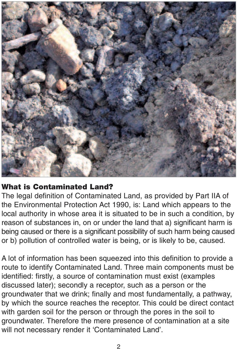 condition, by reason of substances in, on or under the land that a) significant harm is being caused or there is a significant possibility of such harm being caused or b) pollution of controlled