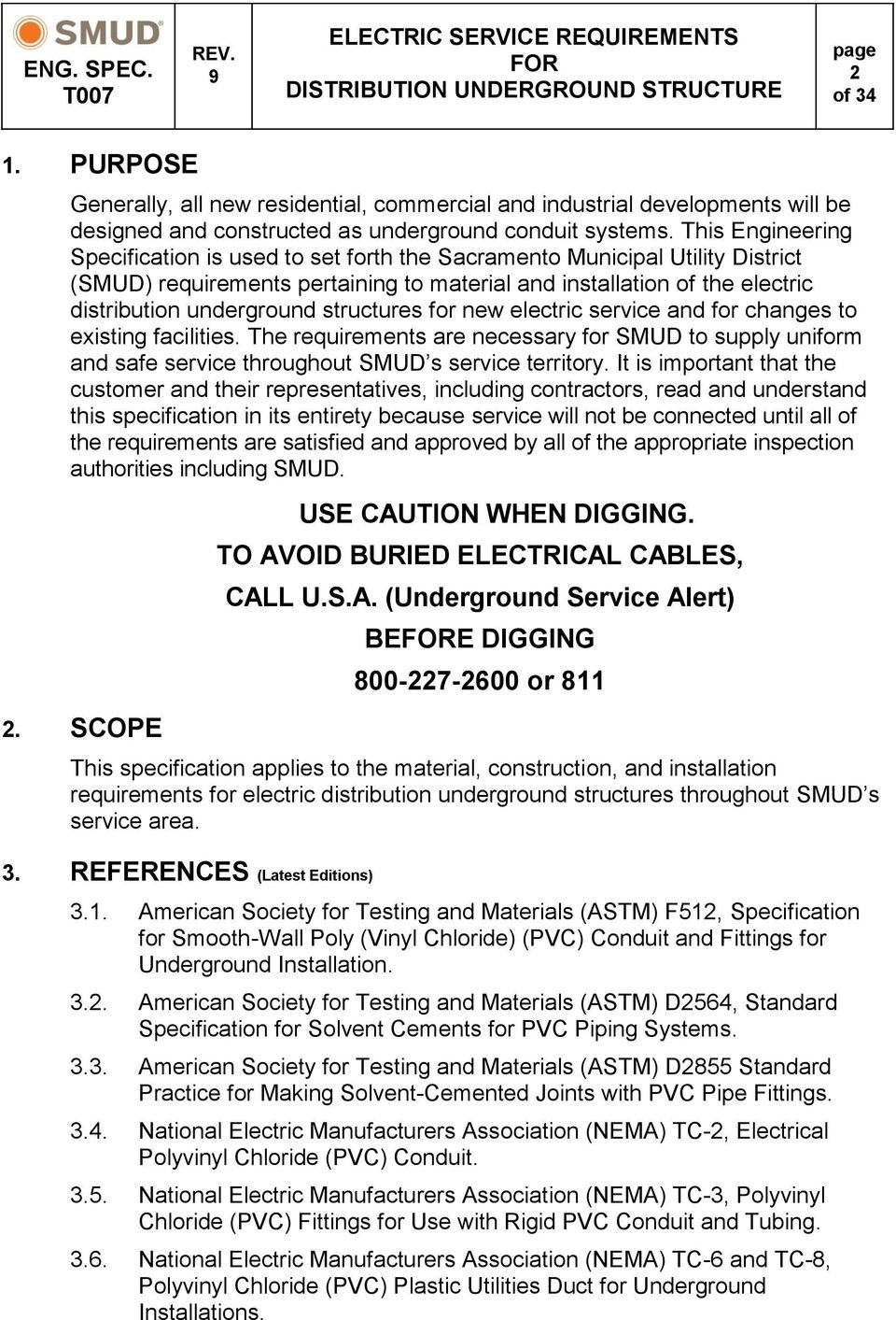 This Engineering Specification is used to set forth the Sacramento Municipal Utility District (SMUD) requirements pertaining to material and installation of the electric distribution underground
