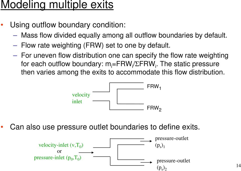 For uneven flow distribution one can specify the flow rate weighting for each outflow boundary: m i =FRW i /ΣFRW i.
