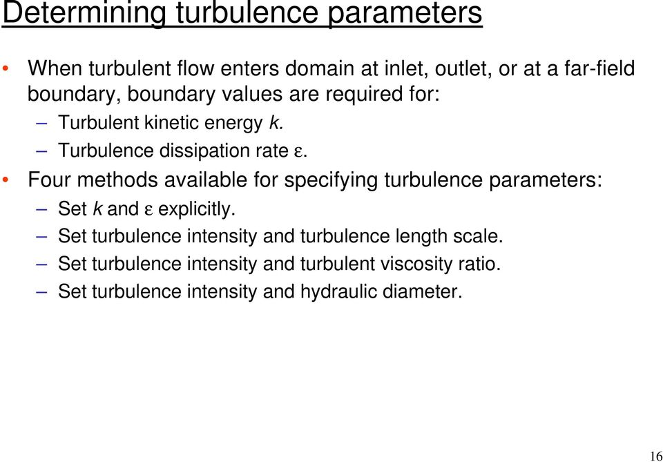 Four methods available for specifying turbulence parameters: Set k and ε explicitly.