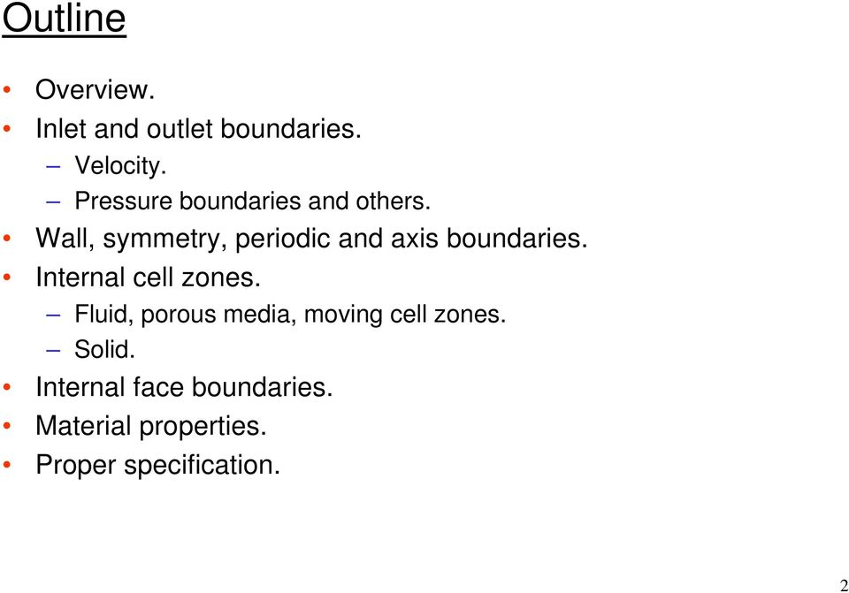 Wall, symmetry, periodic and axis boundaries. Internal cell zones.