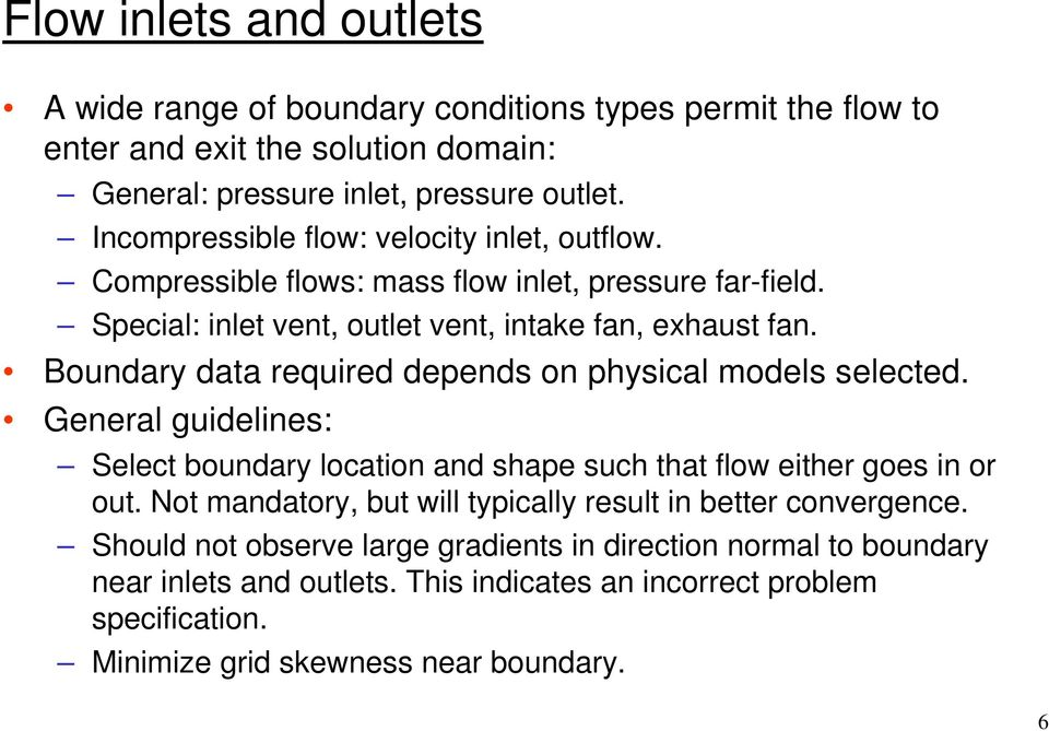 Boundary data required depends on physical models selected. General guidelines: Select boundary location and shape such that flow either goes in or out.