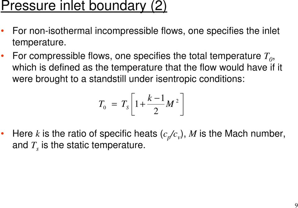 the flow would have if it were brought to a standstill under isentropic conditions: T 0 = T S k 1 1+ M 2 2