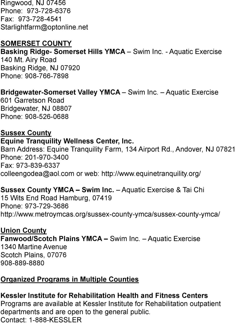 Aquatic Exercise 601 Garretson Road Bridgewater, NJ 08807 Phone: 908-526-0688 Sussex County Equine Tranquility Wellness Center, Inc. Barn Address: Equine Tranquility Farm, 134 Airport Rd.