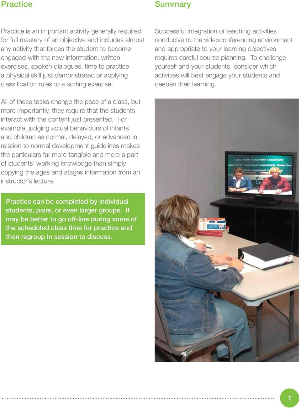 Successful integration of teaching activities conducive to the videoconferencing environment and appropriate to your learning objectives requires careful course planning.