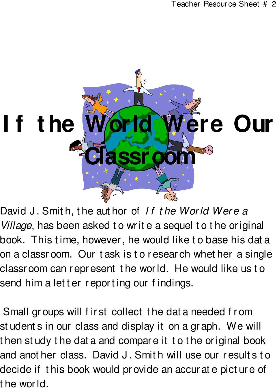 This time, however, he would like to base his data on a classroom. Our task is to research whether a single classroom can represent the world.