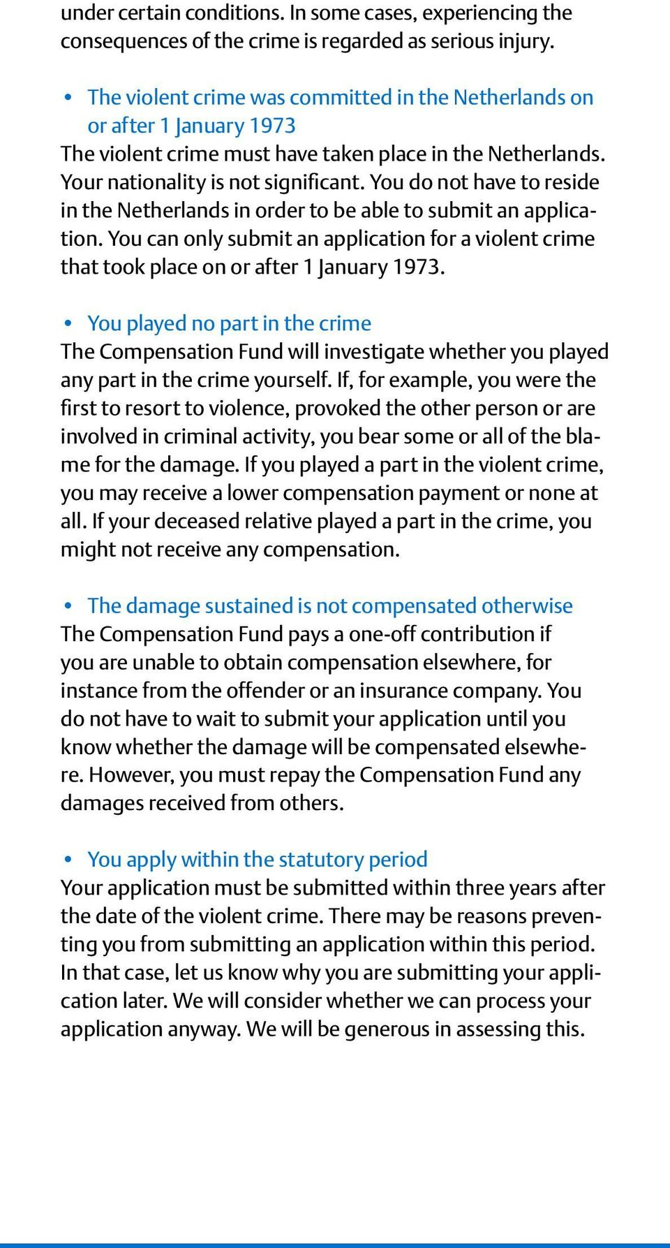 You do not have to reside in the Netherlands in order to be able to submit an application. You can only submit an application for a violent crime that took place on or after 1 January 1973.