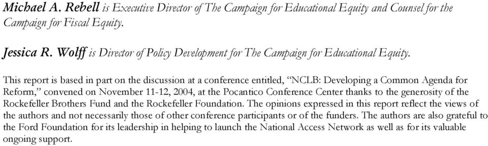This report is based in part on the discussion at a conference entitled, NCLB: Developing a Common Agenda for Reform, convened on November 11-12, 2004, at the Pocantico Conference Center thanks to