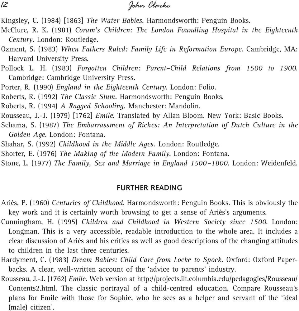 Cambridge: Cambridge University Press. Porter, R. (1990) England in the Eighteenth Century. London: Folio. Roberts, R. (1992) The Classic Slum. Harmondsworth: Penguin Books. Roberts, R. (1994) A Ragged Schooling.