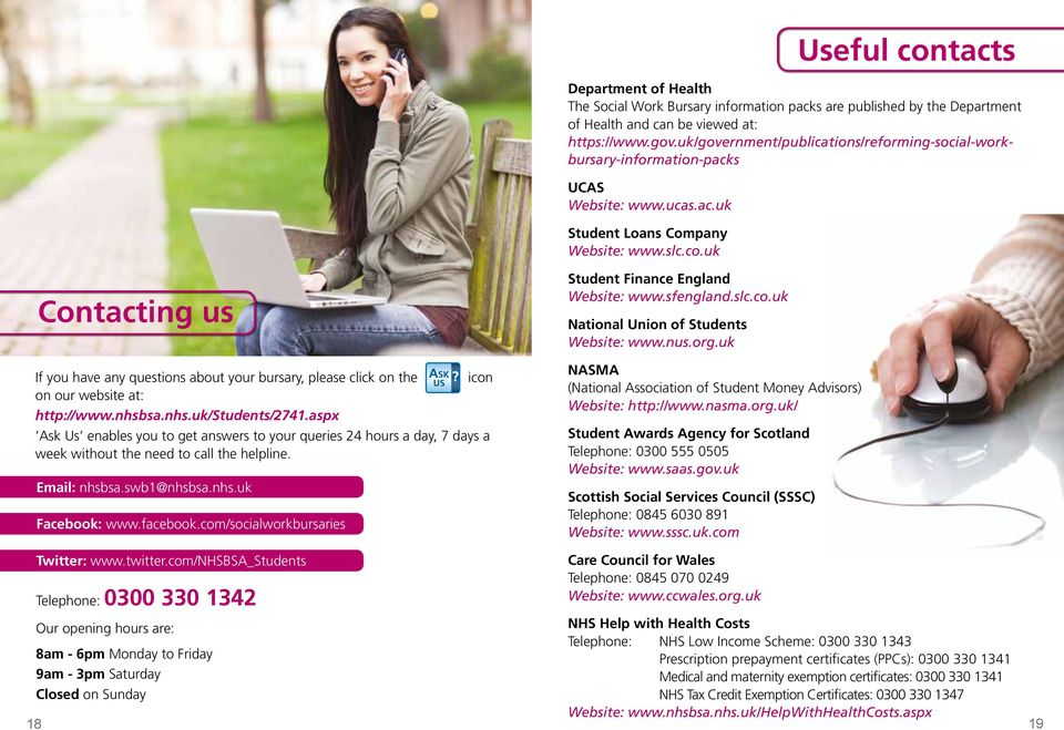 uk Useful contacts Contacting us If you have any questions about your bursary, please click on the icon on our website at: http://www.nhsbsa.nhs.uk/students/2741.