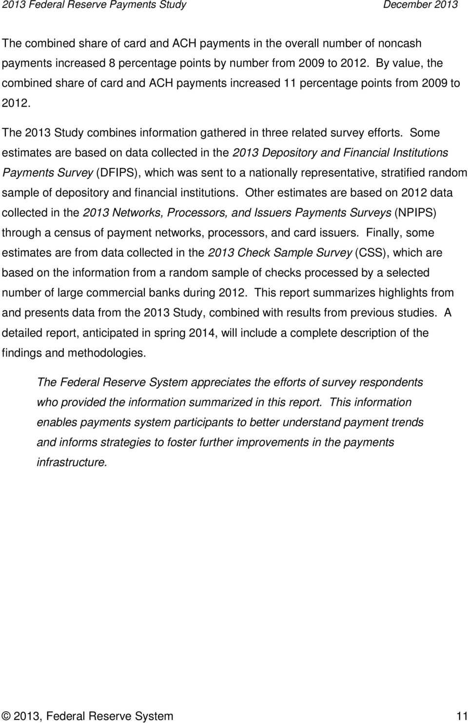 Some estimates are based on data collected in the 2013 Depository and Financial Institutions Payments Survey (DFIPS), which was sent to a nationally representative, stratified random sample of