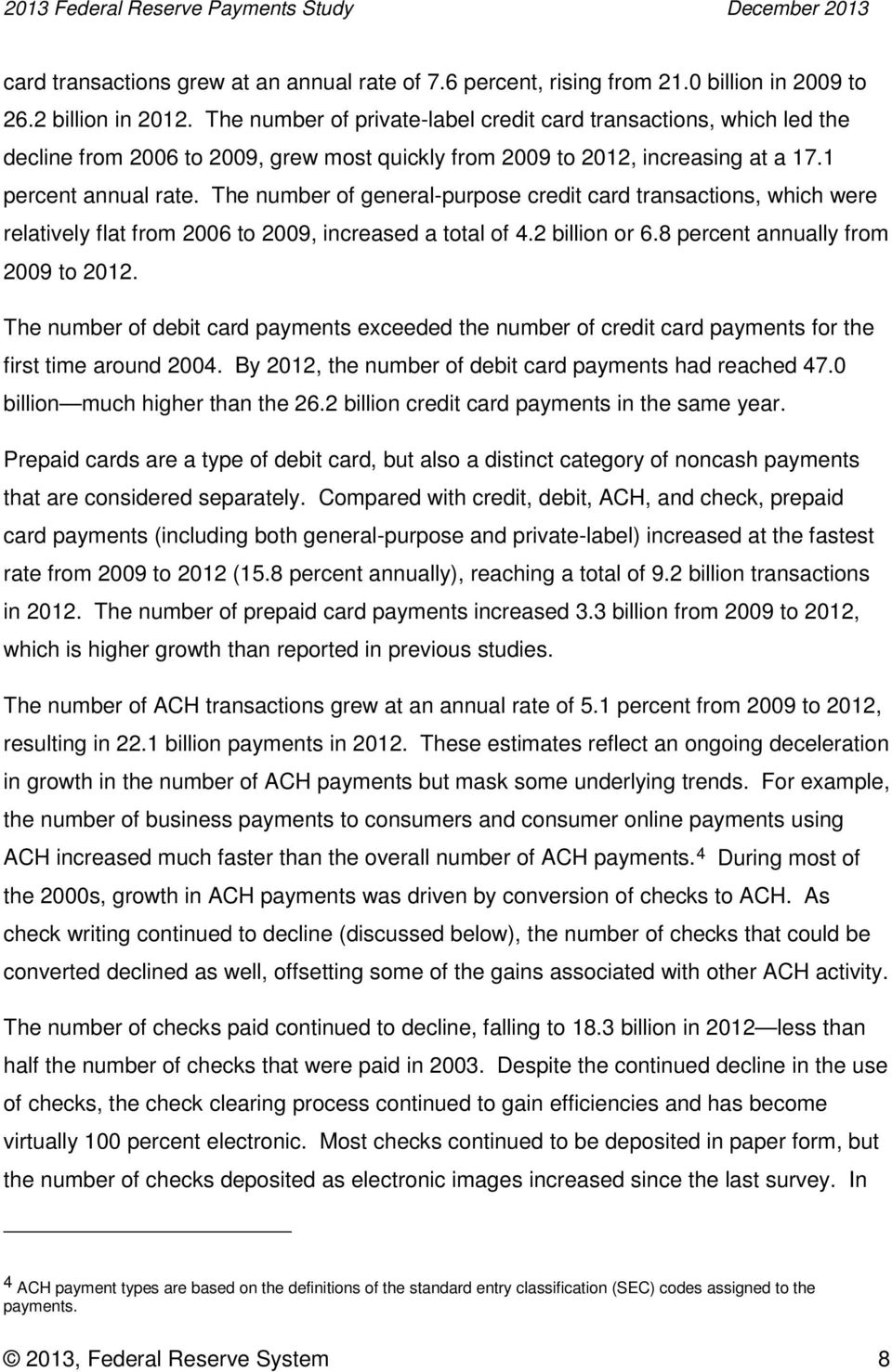 The number of general-purpose credit card transactions, which were relatively flat from 2006 to 2009, increased a total of 4.2 billion or 6.8 percent annually from 2009 to 2012.