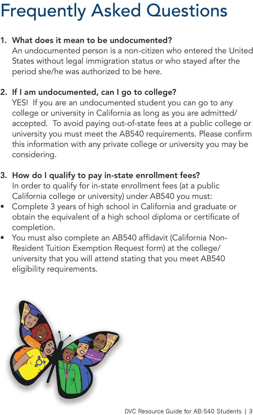 If I am undocumented, can I go to college? YES! If you are an undocumented student you can go to any college or university in California as long as you are admitted/ accepted.