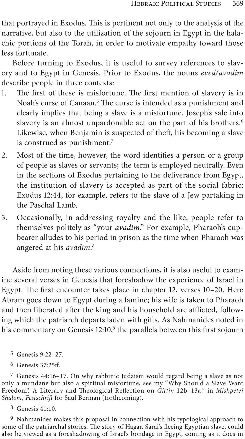 fortunate. Before turning to Exodus, it is useful to survey references to slavery and to Egypt in Genesis. Prior to Exodus, the nouns eved/avadim describe people in three contexts: 1.