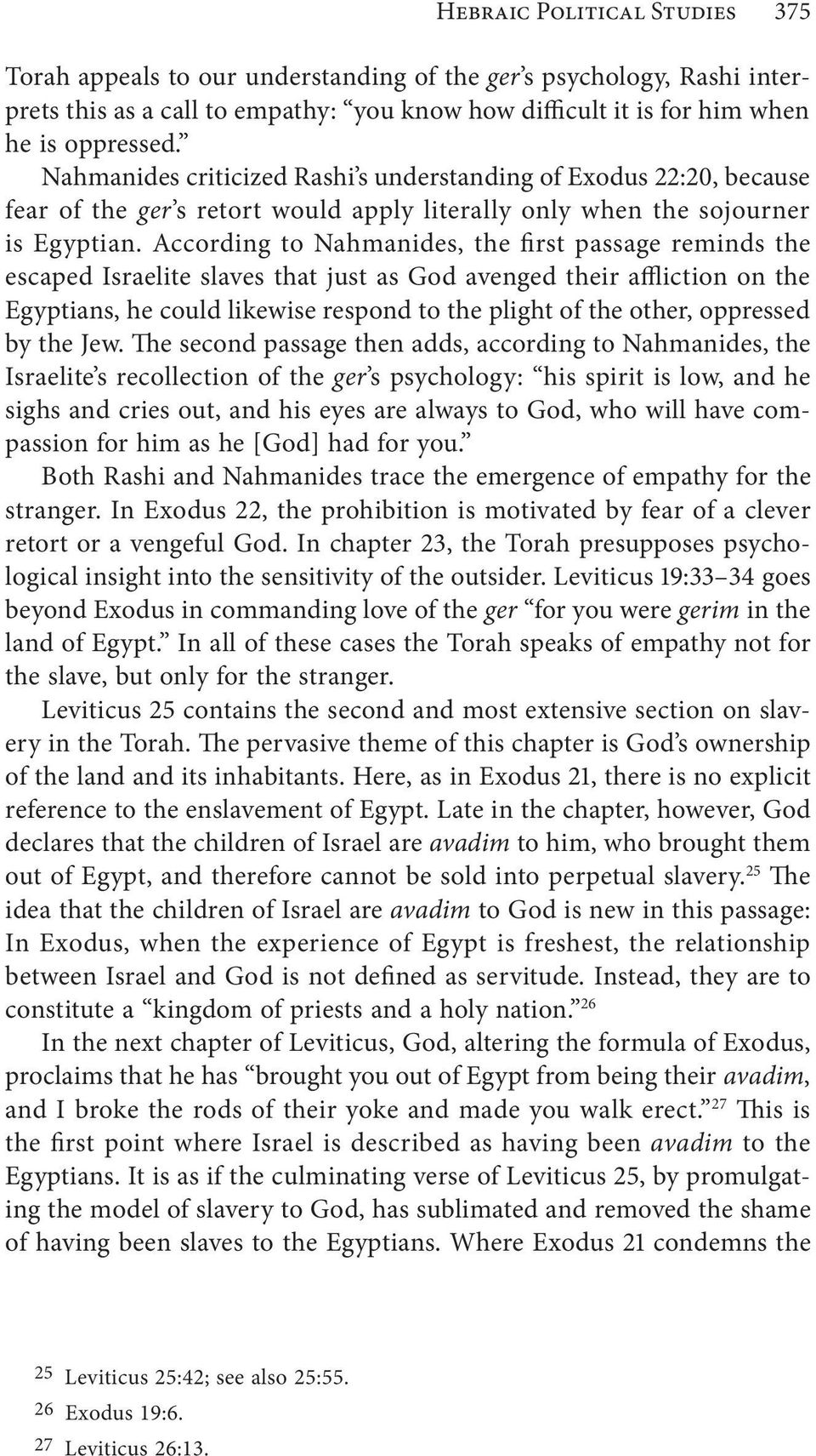 According to Nahmanides, the first passage reminds the escaped Israelite slaves that just as God avenged their affliction on the Egyptians, he could likewise respond to the plight of the other,