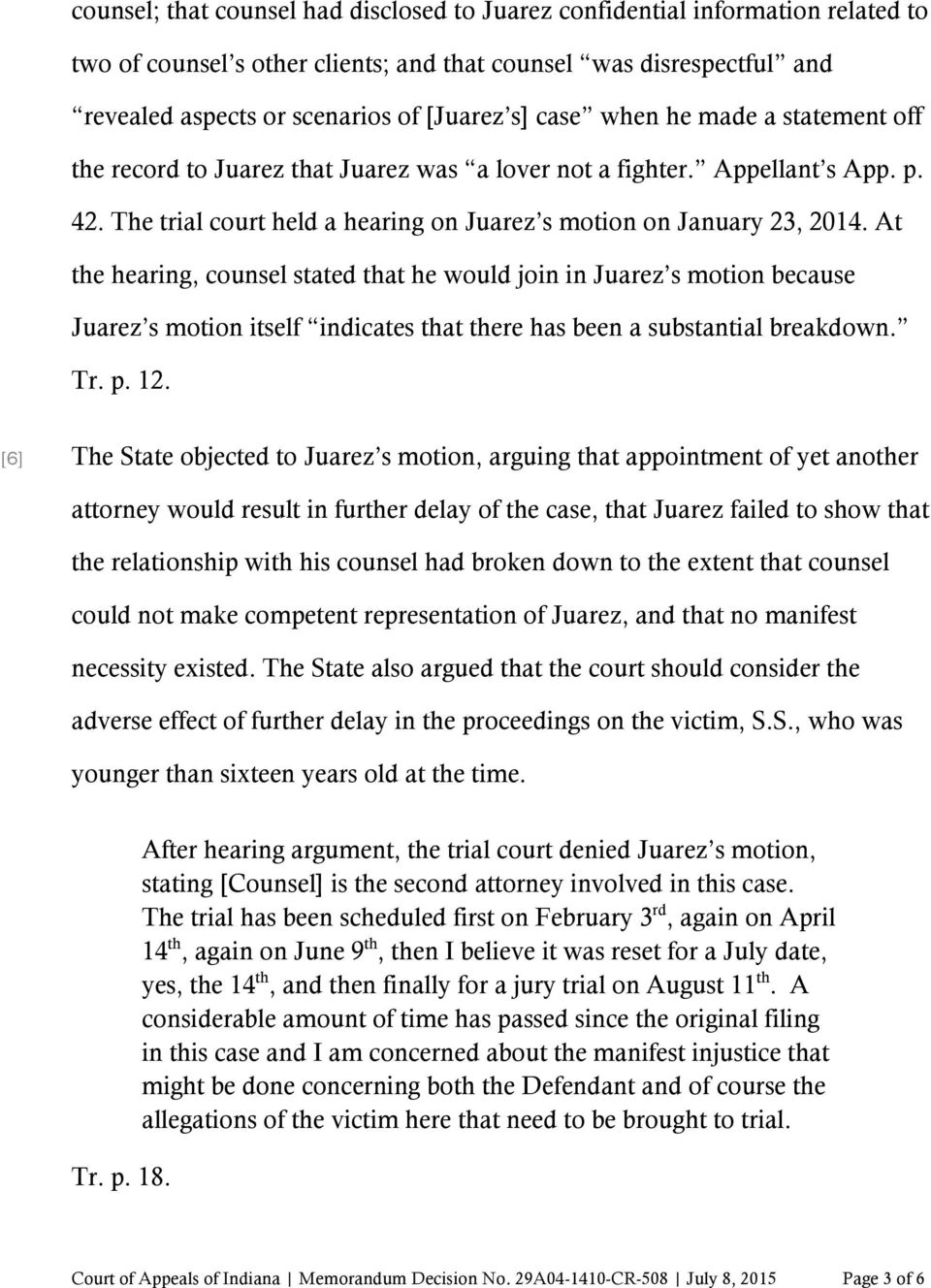 At the hearing, counsel stated that he would join in Juarez s motion because Juarez s motion itself indicates that there has been a substantial breakdown. Tr. p. 12.