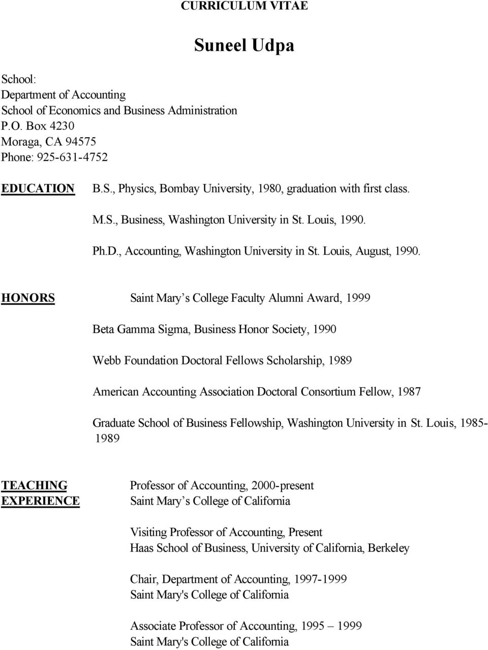 HONORS Saint Mary s College Faculty Alumni Award, 1999 Beta Gamma Sigma, Business Honor Society, 1990 Webb Foundation Doctoral Fellows Scholarship, 1989 American Accounting Association Doctoral